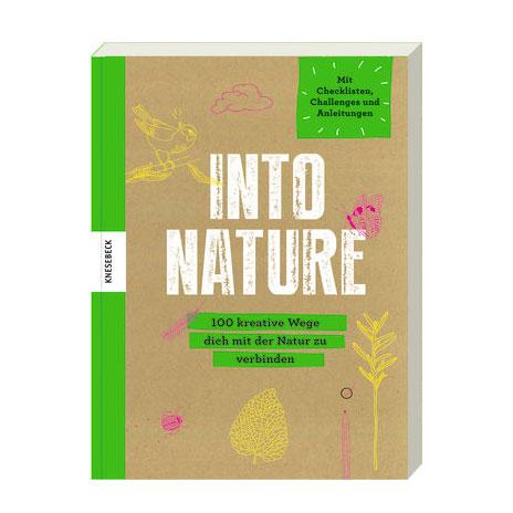 """""""Into Nature"""" von – 100 kreative Wege dich mit der Natur zu verbinden"""