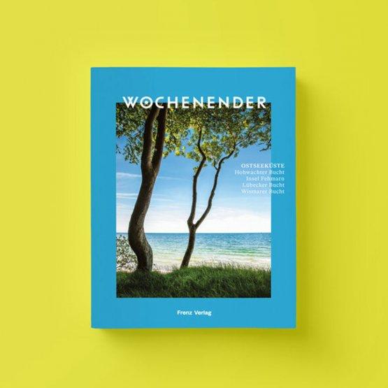 WOCHENENDER Ostsee - Reisetipps an der Ostsee vom Frenz Verlag