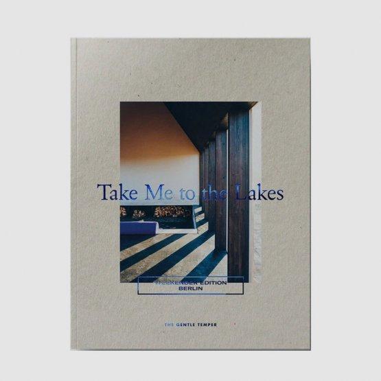 Take me to the Lakes - die Weekender Edition für Berlin: die besten Tipps für besondere Unetrkünfte in und um Berlin am Wasser