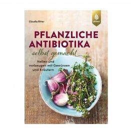 Pflanzliche Antibiotika: Heilkräfte aus der Natur nutzen und selbst herstellen